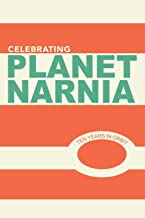 Celebrating Planet Narnia: 10 Years in Orbit: An Unexpected Journal - Advent Issue: A celebration of the 10 year anniversary of the ground breaking work, Planet Narnia