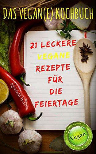 Das vegan(e) Kochbuch: 21 Leckere vegane Rezepte für die Feiertage (Fit, schlank,gesund und voller Energie)
