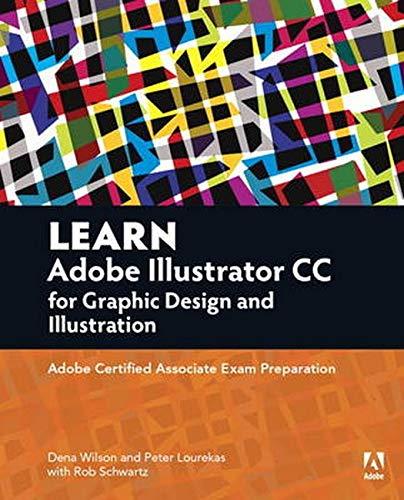 Learn Adobe Illustrator CC for Graphic Design and Illustration: Adobe Certified Associate Exam Preparation (Adobe Certified Associate (ACA))