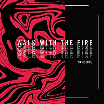 Walk With The Fire