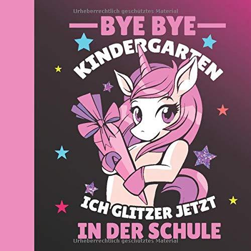Bye bye Kindergarten Ich glitzer jetzt in der Schule: Gästebuch zur Einschulung Mädchen mit...