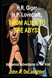 H.R. Giger and H.P. Lovecraft: From Alien to the Abyss: Alchemist Adventures in the Void