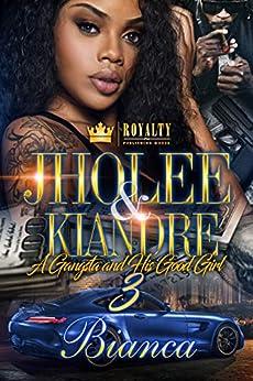 Jholee & Kiandre 3: A Gangsta & His Good Girl by [Bianca]