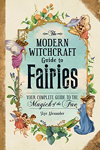 The Modern Witchcraft Guide to Fairies: Your Complete Guide to the Magick of the Fae (English Edition)