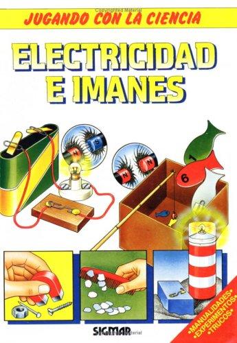 Electricidad e imanes/ Electricity and Magnets (Jugando con la ciencia/ Playing with...