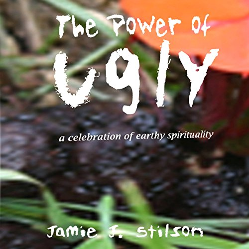 The Power of Ugly: A Celebration of Earthy Spirituality audiobook cover art