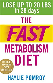 The Fast Metabolism Diet: Lose Up to 20 Pounds in 28 Days: Eat More Food & Lose More Weight (English Edition) di [Haylie Pomroy]