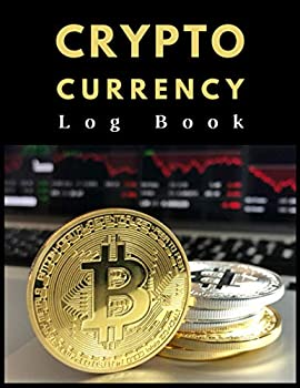 Cryptocurrency Log Book  Log Book for Cryptocurrencies Traders and Investors | Crypto Trading Journal Tracker | Notebook For Cryptocurrency Market Traders and Investors