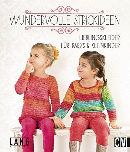 Wundervolle Strickideen: Lieblingskleider für Babys & Kleinkinder