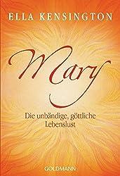 Mary- Die unbändige göttliche Lebenslust Ella Kensington