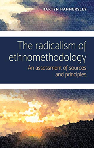The radicalism of ethnomethodology: An assessment of sources and principles