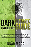 Dark Psychology Ultimate Guide: Learn how to Analyze People and get rid of Manipulative Personalities by Understanding Their Techniques and Immediately Recognizing the Signs