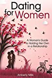 Dating for Women: A Woman's Guide to Holding Her Own in a Relationship