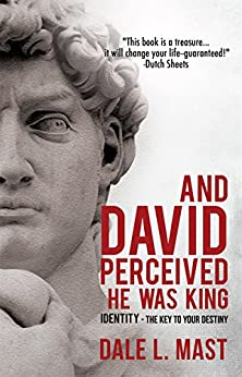 And David Perceived He Was King: IDENTITY - the Key to Your DESTINY by [Dale L. Mast]
