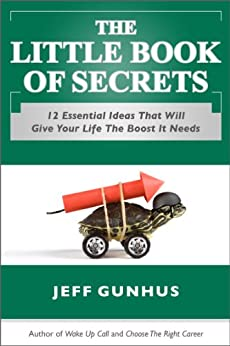 The Little Book Of Secrets:12 Essential Ideas To Give Your Life The Boost It Needs by [Jeff Gunhus]