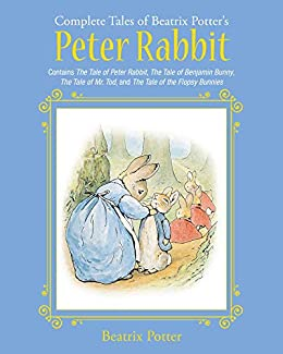 The Complete Tales of Beatrix Potter's Peter Rabbit: Contains The Tale of Peter Rabbit, The Tale of Benjamin Bunny, The Tale of Mr. Tod, and The Tale of ... Bunnies (Children's Classic Collections) by [Beatrix Potter]