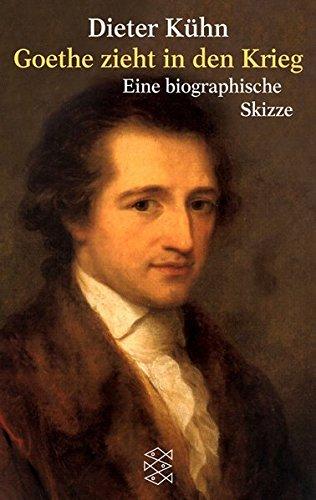 Goethe zieht in den Krieg: Eine biographische Skizze