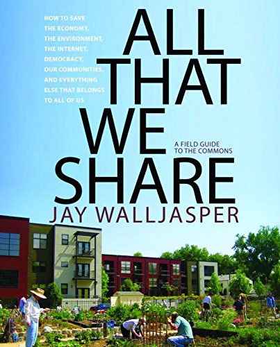 All That We Share: How to Save the Economy, the...