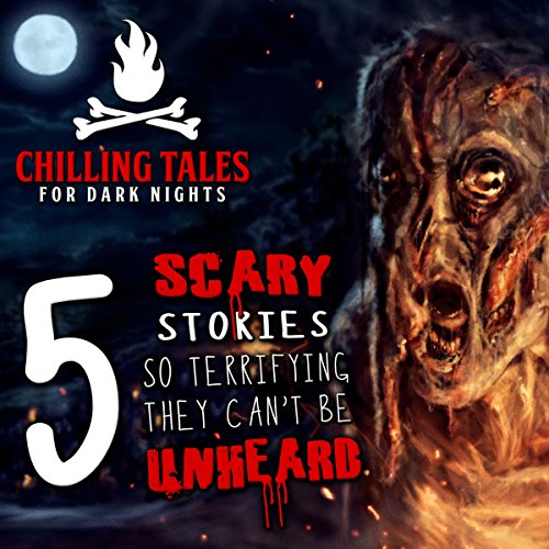 5 Scary Stories so Terrifying They Can't Be Unheard (Chilling Tales for Dark Nights) audiobook cover art