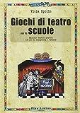 Giochi di teatro per le scuole. Manuale teorico pratico ad uso di insegnanti e trainer...