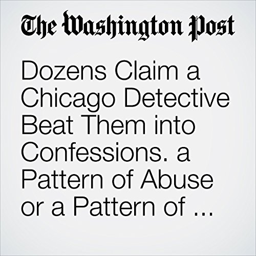 Dozens Claim a Chicago Detective Beat Them into Confessions. a Pattern of Abuse or a Pattern of Lies? copertina