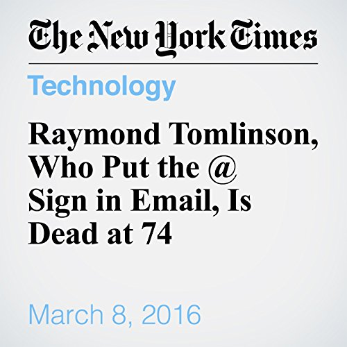 Raymond Tomlinson, Who Put the @ Sign in Email, Is Dead at 74 cover art