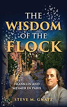 The Wisdom of the Flock: Franklin and Mesmer in Paris by [Steve Gnatz]
