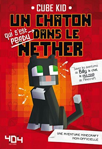 Un chaton (qui s'est perdu) dans le Nether - Tome 1 - Minecraft