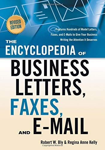 The Encyclopedia of Business Letters, Fax Memos, and E-mail, Revised Edition: Features Hundreds of Model Letters, Faxes, and E-mails to Give Your Business Writing the Attention It Deserves