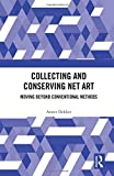 Collecting and Conserving Net Art: Moving beyond Conventional Methods - Annet (University of Amsterdam, The Netherlands) Dekker