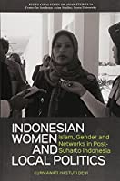 Indonesian women and local politics―Islam,gender and networks (Kyoto CSEAS series on Asian st)