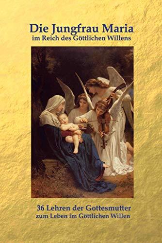 Die Jungfrau Maria im Reich des Göttlichen Willens: Neu überarbeitete Übersetzung - Buchbestellung: www.goettlicherwille.org (Das Reich des Göttlichen Willens 1)