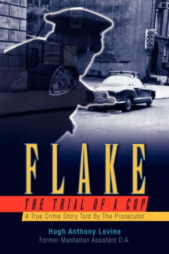 Book: Flake - The Trial of a Cop - A True Crime Story Told By The Prosecutor by Hugh Anthony Levine