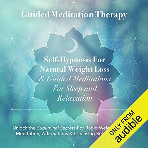 Self-Hypnosis for Natural Weight Loss + Guided Meditations for Sleep and Relaxation: Unlock the Subliminal Secrets for Rapid Weight Loss with Meditation, Affirmations & Cleansing, Relaxation Music Audiobook By Chakra Guided Meditation cover art