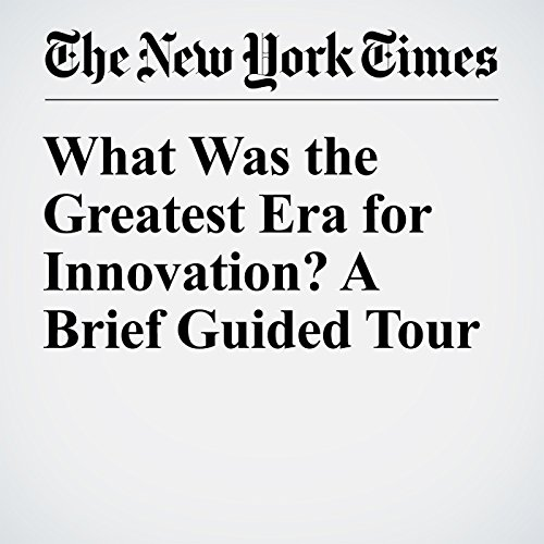 What Was the Greatest Era for Innovation? A Brief Guided Tour audiobook cover art
