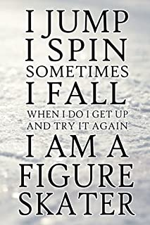 I Spin I Jump Sometimes I Fall I Am A Figure Skater: Figure Skating Blank Lined Soft Cover Journal Notebook