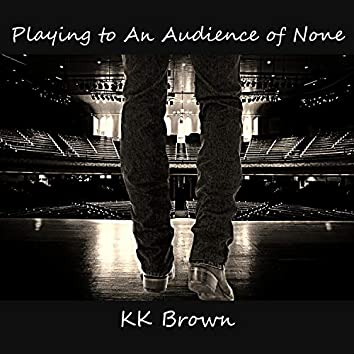 Playing To An Audience Of None