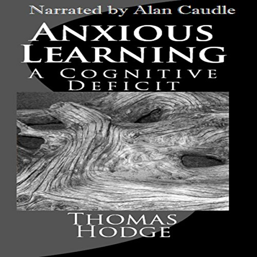 Anxious Learning     A Cognitive Deficit              Auteur(s):                                                                                                                                 Thomas Hodge                               Narrateur(s):                                                                                                                                 Alan Caudle                      Durée: 15 min     Pas de évaluations     Au global 0,0