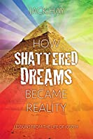 How Shattered Dreams Became Reality: Lessons from the Life of Joseph