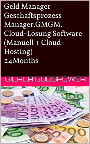 Geld Manager Geschaftsprozess Manager.GMGM. Cloud-Losung Software (Manuell + Cloud-Hosting) 24Months (Gesch?ft Finanzen und Steuerberichterstattung 1) (German Edition)