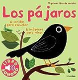 Los pájaros. Mi primer libro de sonidos (Libros con sonido)