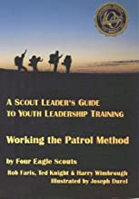A Scout Leader's Guide to Youth Leadership Training: Working the Patrol Method