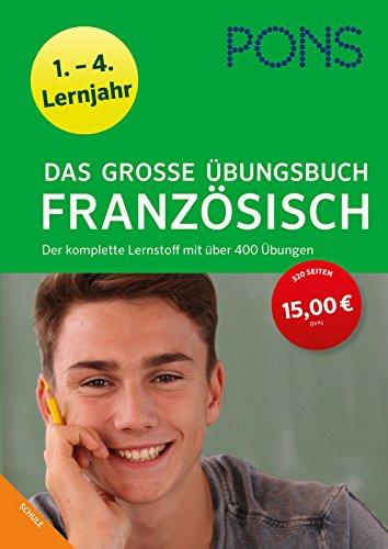 PONS Das große Übungsbuch Französisch 1.-4. Lernjahr: Der komplette Lernstoff mit über 400 Übungen