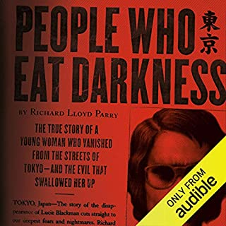 People Who Eat Darkness                   By:                                                                                                                                 Richard Lloyd Parry                               Narrated by:                                                                                                                                 Simon Vance                      Length: 13 hrs and 8 mins     17 ratings     Overall 4.3