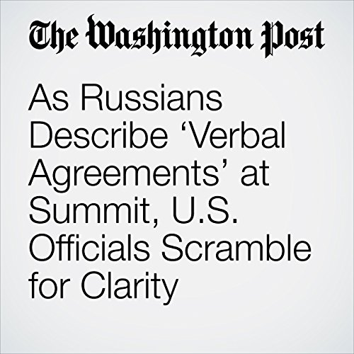 As Russians Describe 'Verbal Agreements' at Summit, U.S. Officials Scramble for Clarity copertina