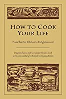 How to Cook Your Life: From the Zen Kitchen to Enlightenment by Eihei Dogen Kosho Uchiyama Roshi(2005-11-08)