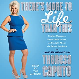 There's More to Life than This     Healing Messages, Remarkable Stories, and Insight about the Other Side from the Long Island Medium              By:                                                                                                                                 Theresa Caputo                               Narrated by:                                                                                                                                 Theresa Caputo                      Length: 7 hrs and 40 mins     28 ratings     Overall 4.4