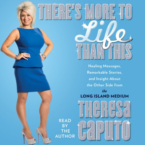 There's More to Life than This: Healing Messages, Remarkable Stories, and Insight about the Other Side from the Long Isla...