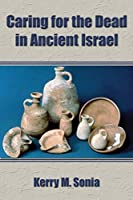 Caring for the Dead in Ancient Israel (Archaeology and Biblical Studies)