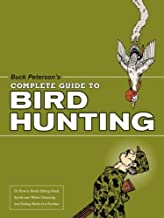 Buck Peterson's Complete Guide to Bird Hunting: Or How to Avoid Sitting-Duck Syndrome While Cleaning and Eat by B. R. Buck Peterson (2007-07-31)